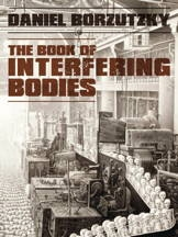 The Book of Interfering Bodies, by Daniel Borzutzky