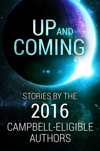Корица на Up and Coming: Stories by the 2016 Campbell-Eligible Authors, антология