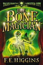 Корица на Tales from the Sinister Cit -- The Bone Magician, от F.E. Higgins