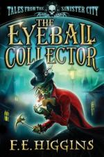 Корица на Tales from the Sinister Cit -- The Eyeball Collector, от F.E. Higgins