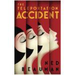 За The Teleportation Accident от Ned Beauman (Zlat Thorn)