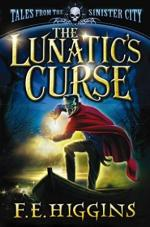 Корица на Tales from the Sinister Cit -- The Lunatic's Curse, от F.E. Higgins