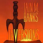 """Извън Културата: """"Инверсии"""" (Inversions) от Иън Банкс"""
